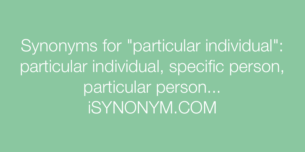 Synonyms particular individual