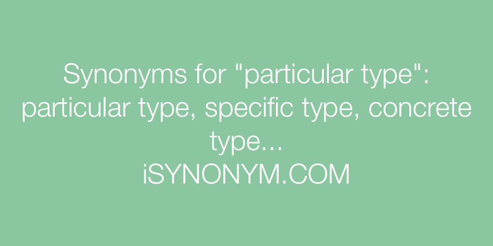 Synonyms particular type