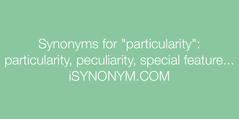 Synonyms particularity