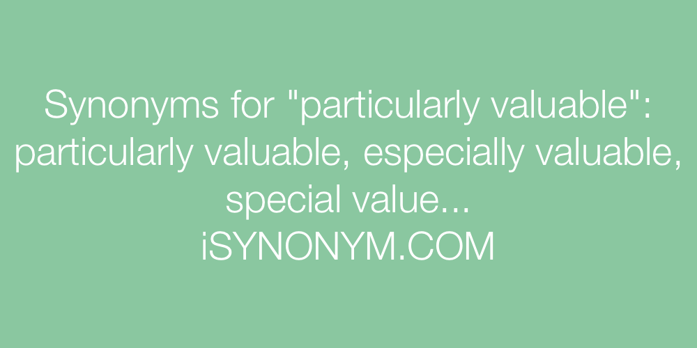 Synonyms particularly valuable