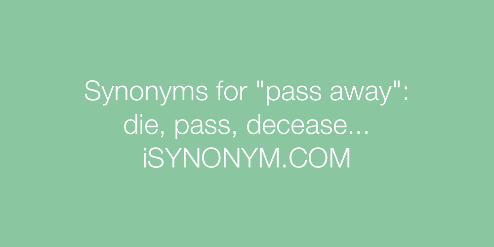 Synonyms pass away