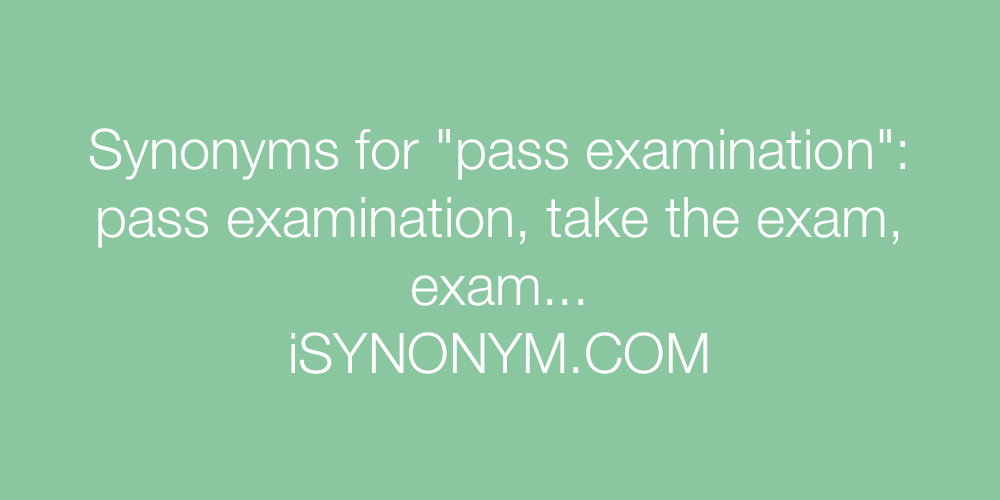 Synonyms for pass examination | pass examination synonyms