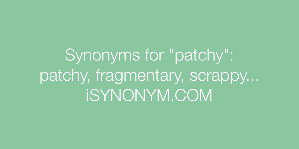 Synonyms patchy