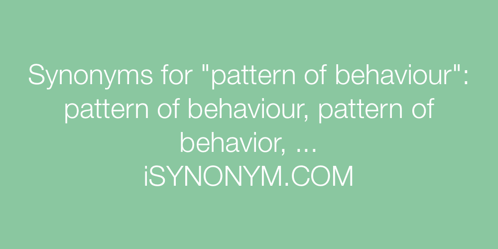 Synonyms For Pattern Of Behaviour Pattern Of Behaviour Synonyms New Synonym For Pattern