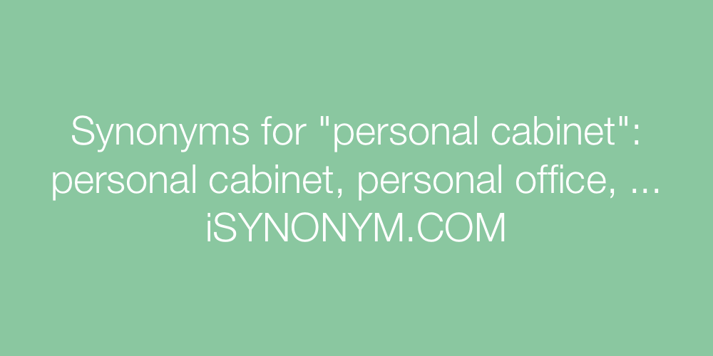 Synonyms For Personal Cabinet Personal Cabinet Synonyms Isynonym Com