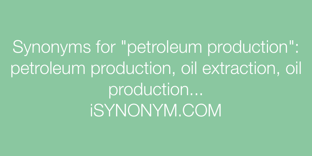 Synonyms petroleum production
