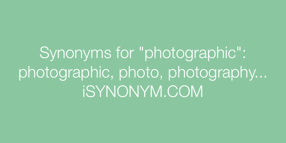 Synonyms photographic