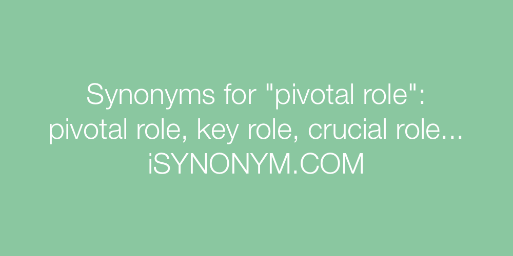 Synonyms pivotal role