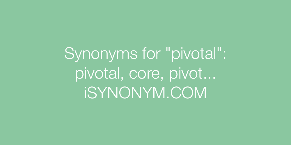 Synonyms pivotal