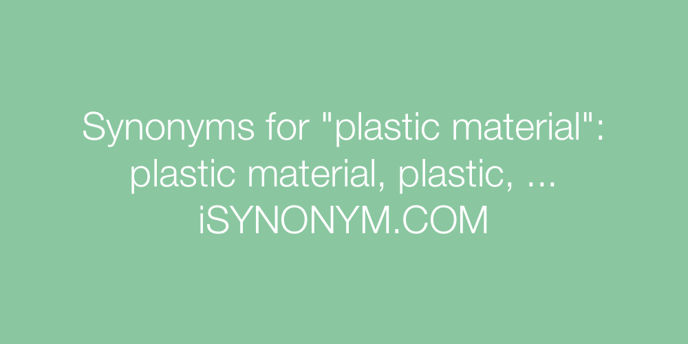 Synonyms plastic material