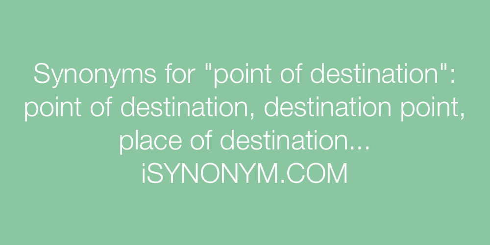 Synonyms point of destination