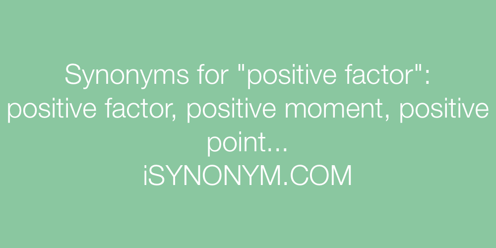 Synonyms positive factor