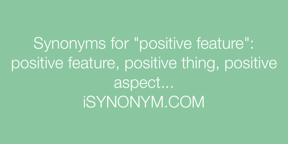 Synonyms positive feature