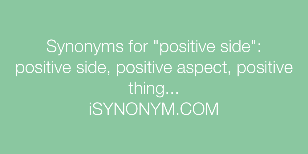 Synonyms positive side