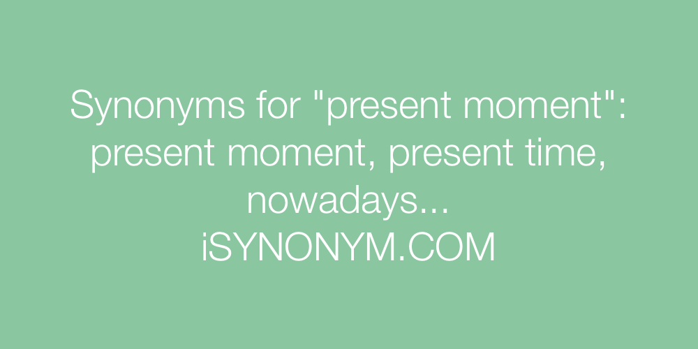 Synonyms present moment