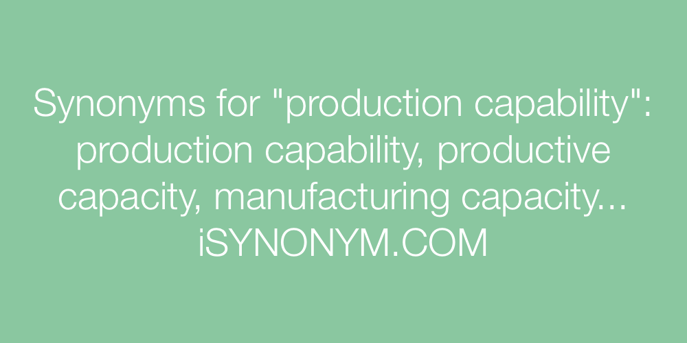 Synonyms production capability