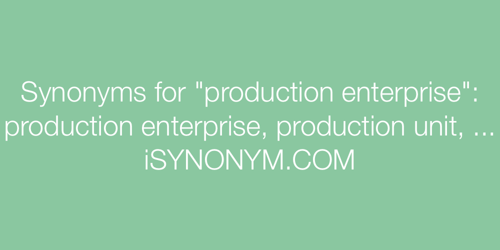 Synonyms production enterprise