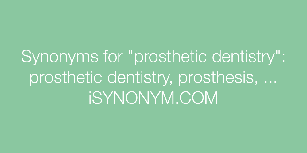 Synonyms prosthetic dentistry