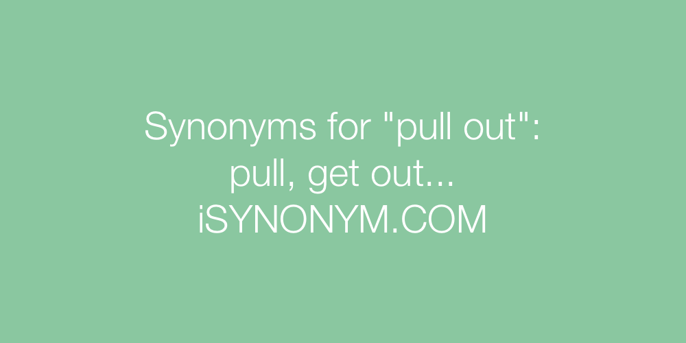 Synonyms pull out