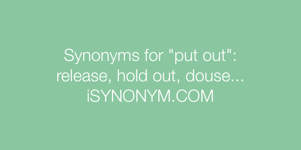 Synonyms put out