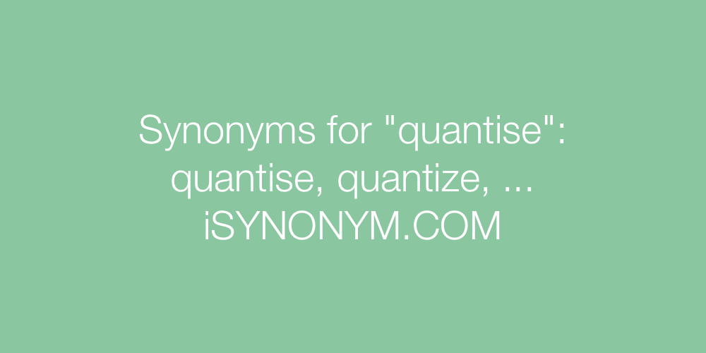 Synonyms quantise