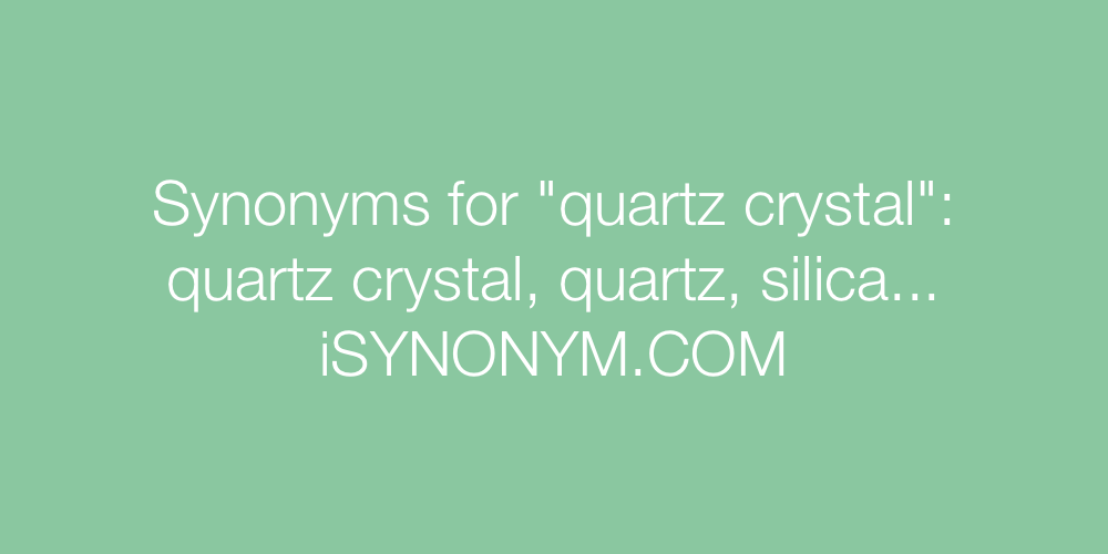 Synonyms quartz crystal
