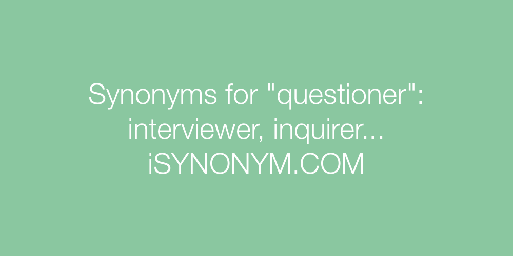 Synonyms questioner
