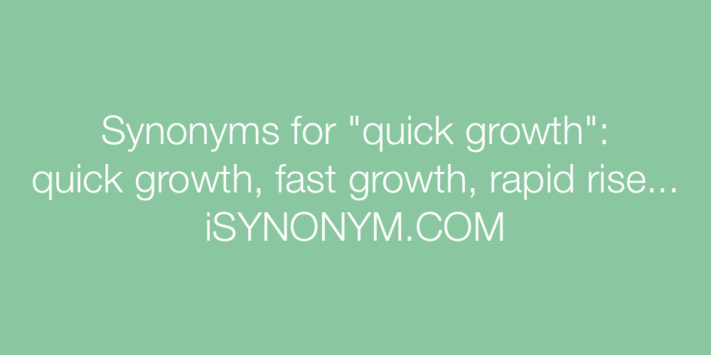 Synonyms quick growth