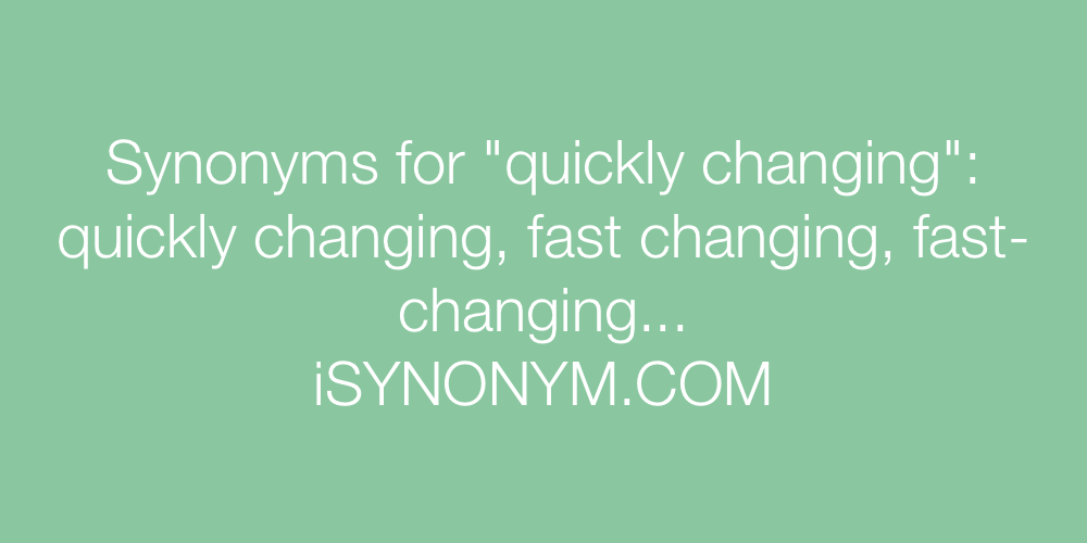 Synonyms quickly changing