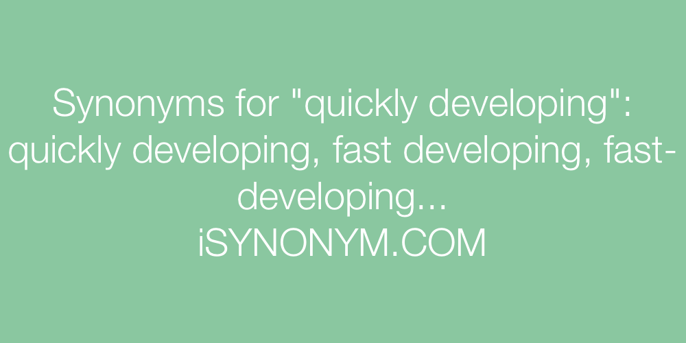 Synonyms quickly developing