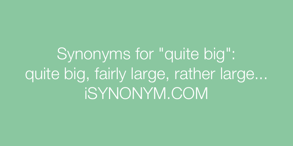 Synonyms quite big