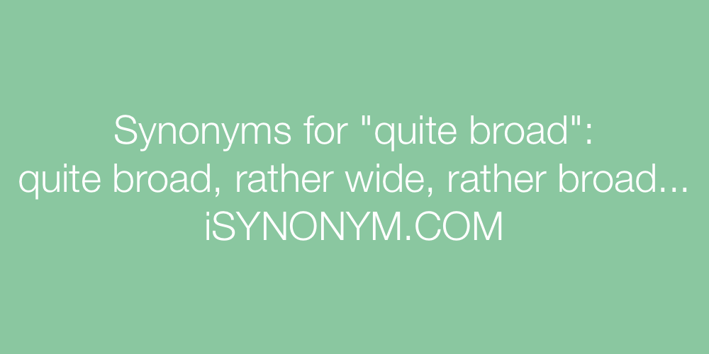 Synonyms quite broad