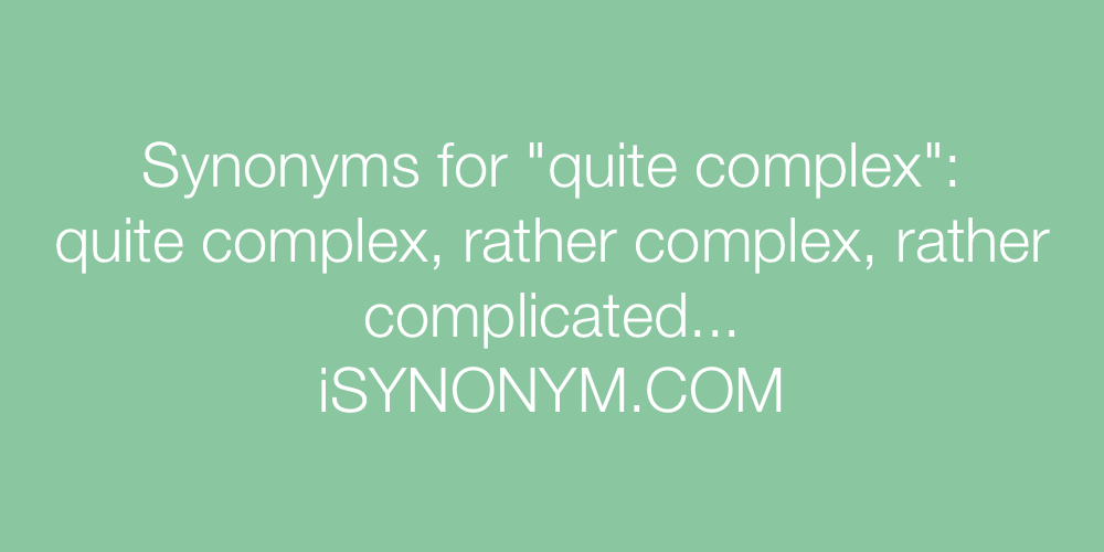 Synonyms quite complex