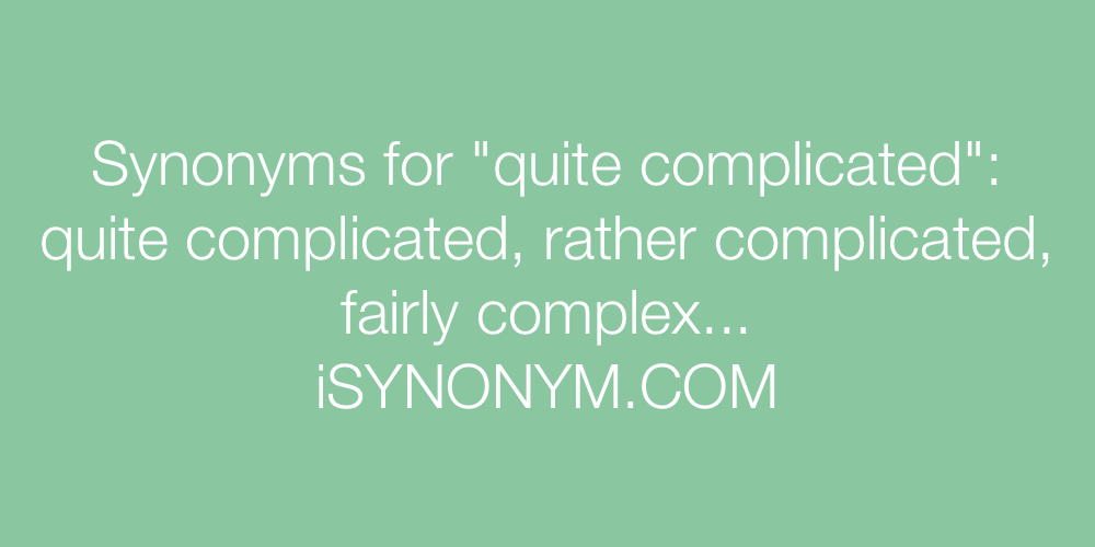 Synonyms quite complicated
