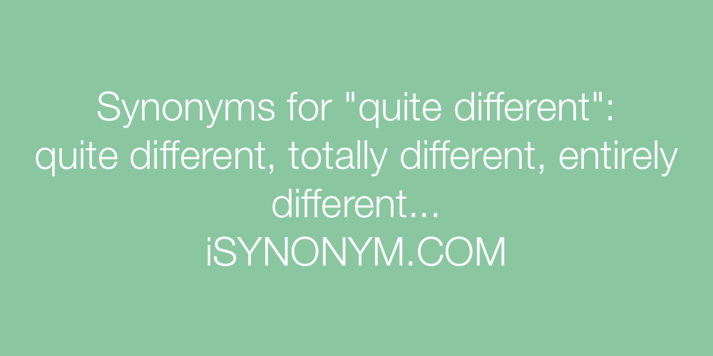 Synonyms quite different