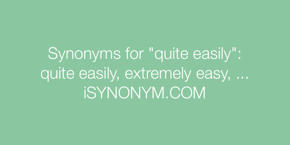 Synonyms quite easily