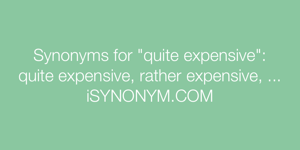 Synonyms quite expensive