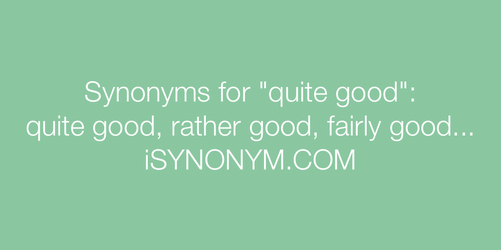 Synonyms quite good