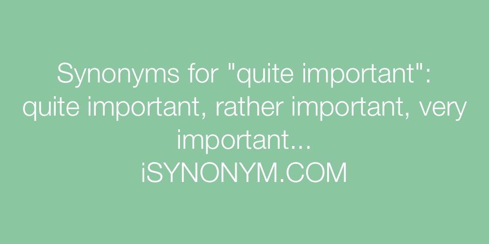 Synonyms quite important
