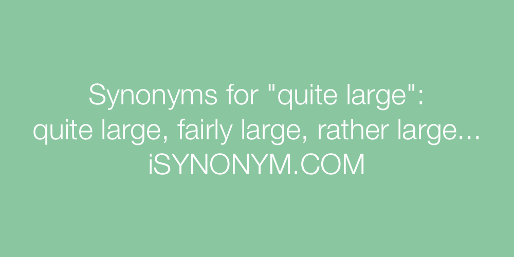 Synonyms quite large