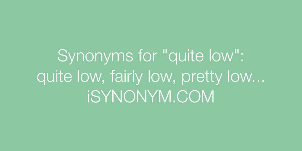 Synonyms quite low