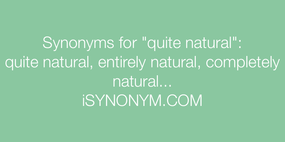 Synonyms quite natural