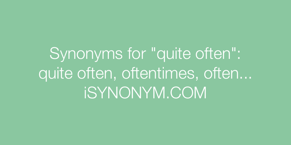 Synonyms quite often
