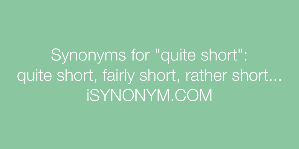 Synonyms quite short