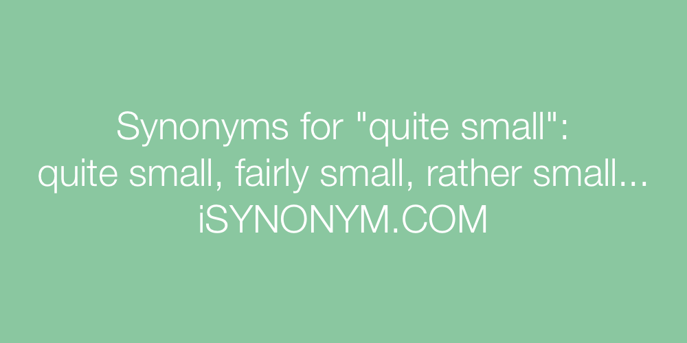 Synonyms quite small