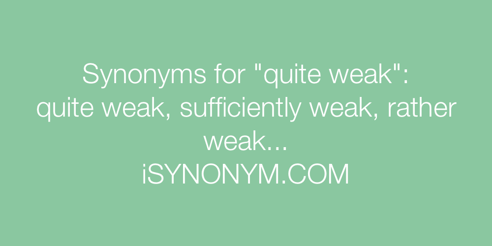 Synonyms quite weak