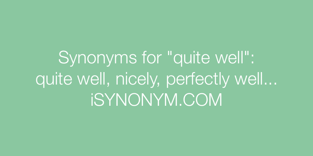 Synonyms quite well
