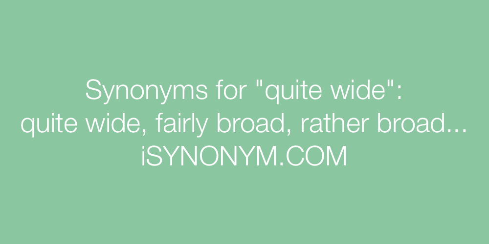 Synonyms quite wide