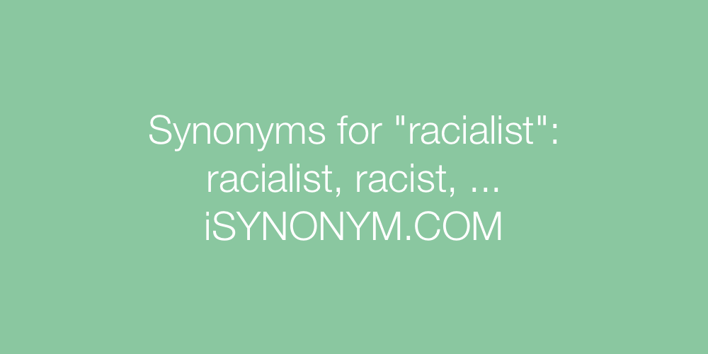 Synonyms racialist