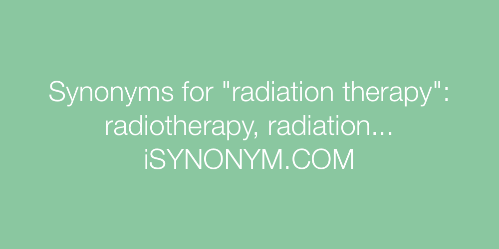 Synonyms radiation therapy